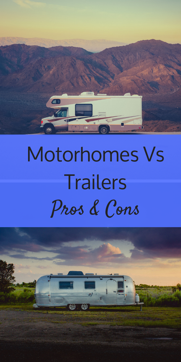 Pros and cons of Motorhomes Vs Trailers.